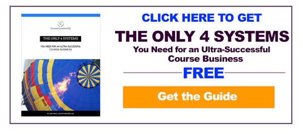 Click Here to Get The Only 4 Systems You Need for an Ultra-Successful Course Business for FREE!