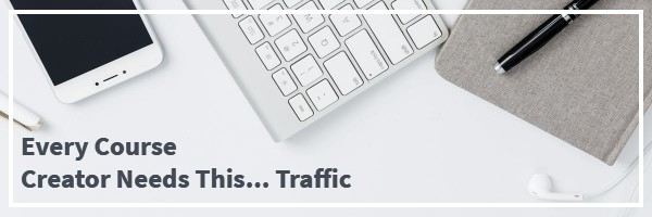Every Course Creator Needs Traffic